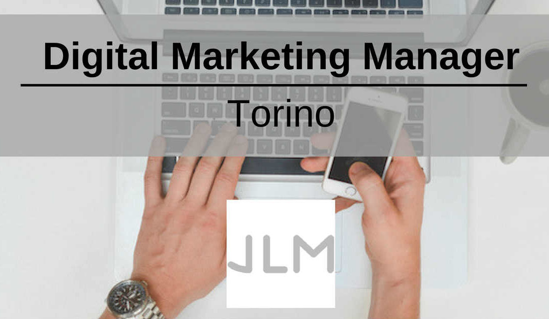 Digital Marketing Manager – Torino – JLM