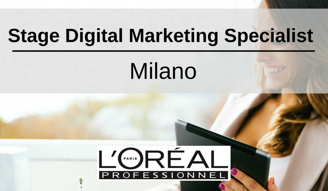 Stage Digital Marketing Specialist – Milano – L'Oréal Produits Professionnels