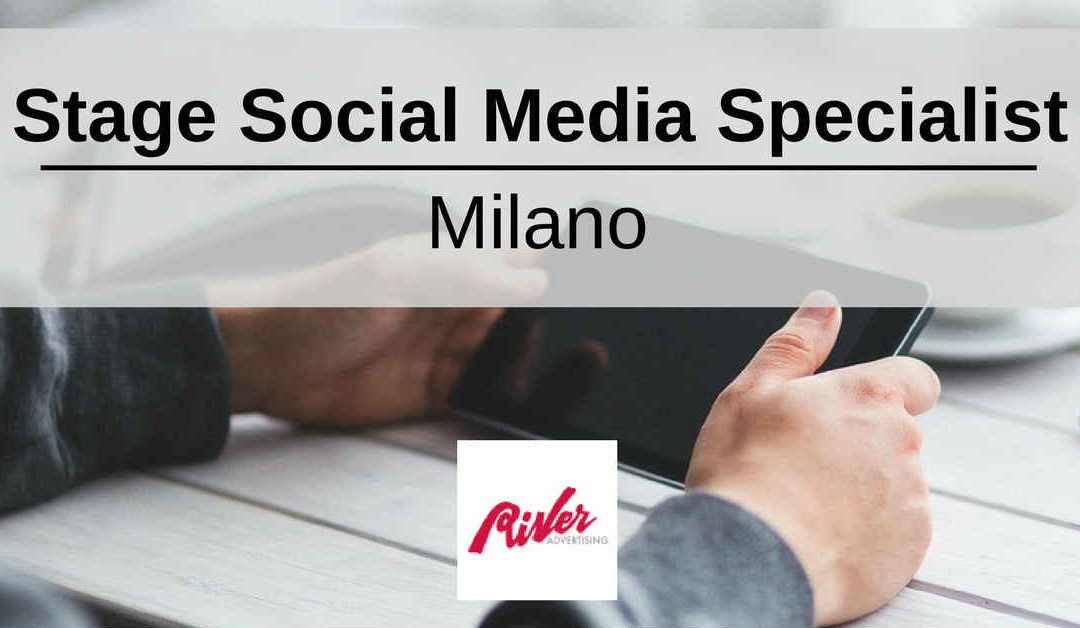 Stage Social Media Specialist – Milano – River Advertising