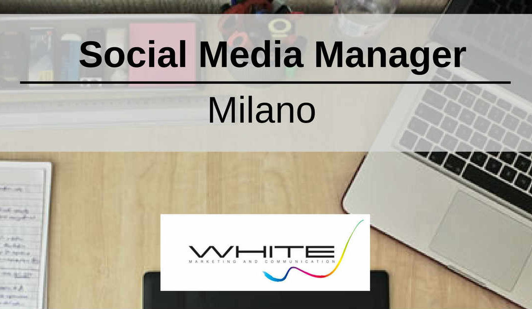 Social Media Manager – Milano – White Marketing and Communication