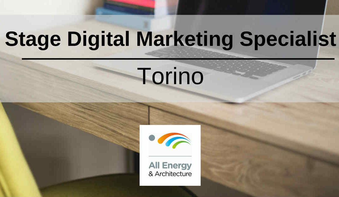 Stage Digital Marketing Specialist – Torino – All Energy &  Architecture