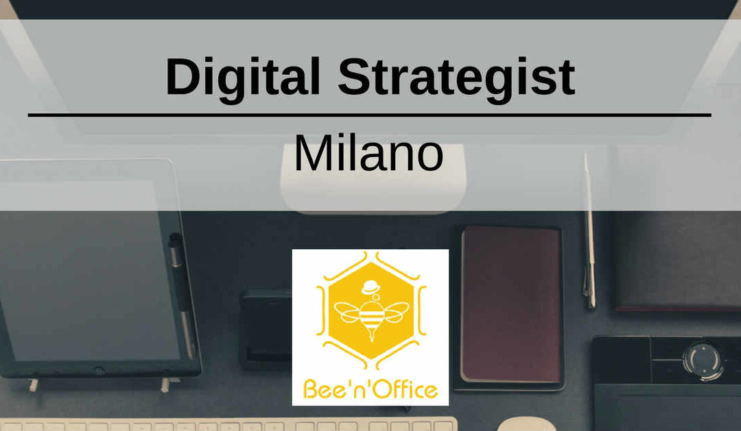 Digital Strategist – Milano – Bee'n'Office