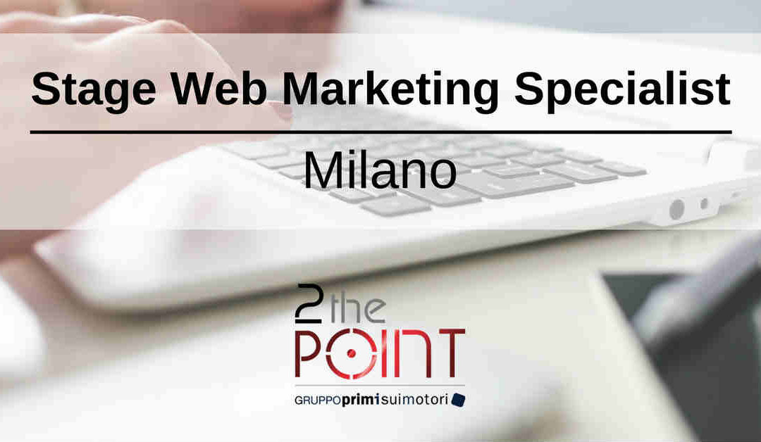 Stage Web Marketing Specialist – Milano – 2ThePoint