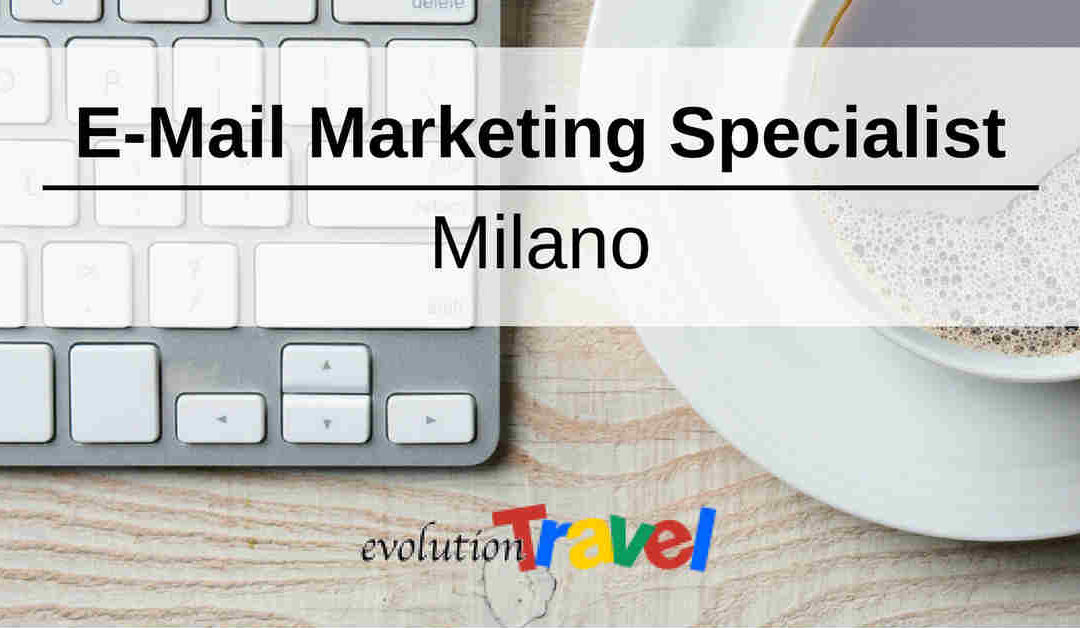 E-Mail Marketing Specialist – Milano – Evolution Travel