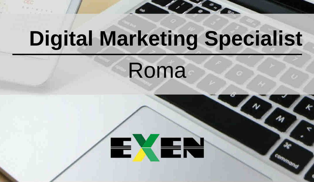 Digital Marketing Specialist – Roma – EXEN