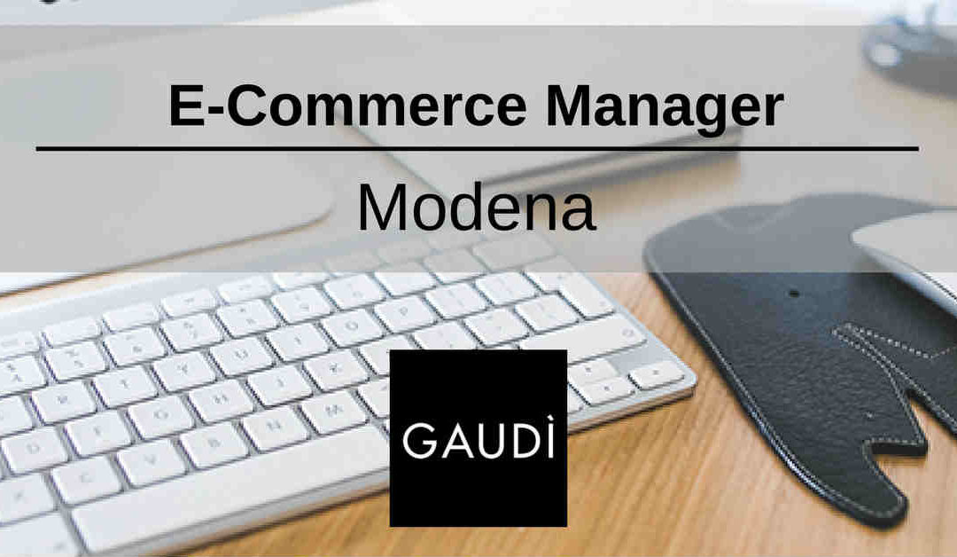 E-Commerce Manager – Modena – Gaudì