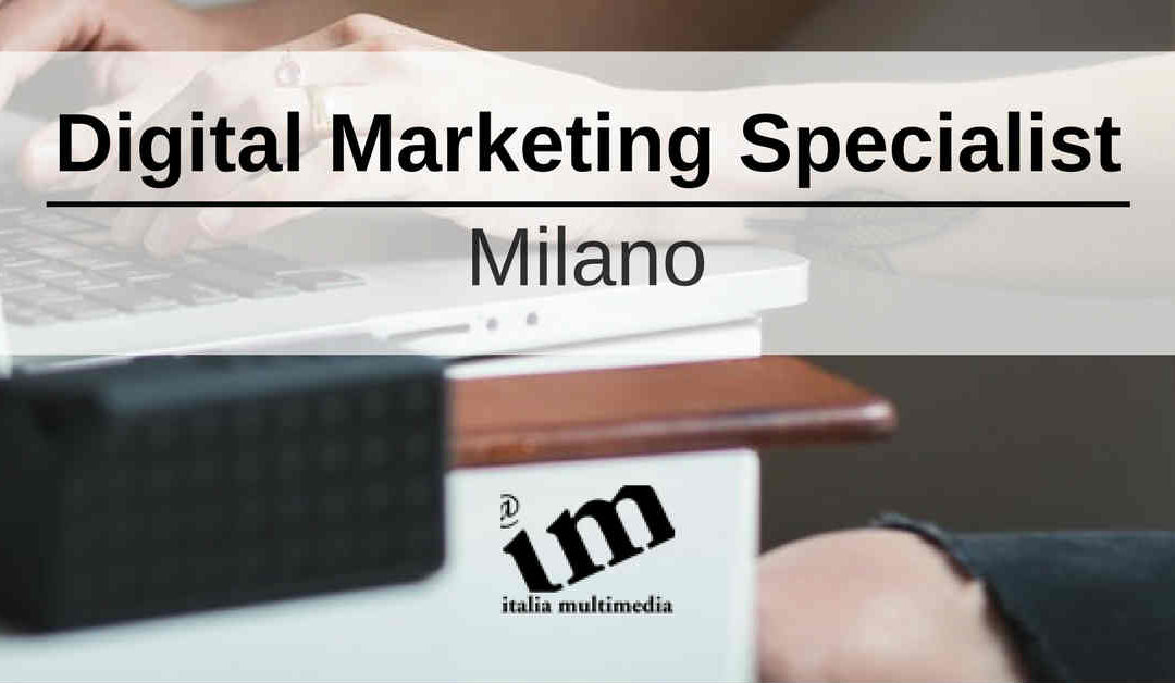 Digital Marketing Specialist – Milano – Italia Multimedia