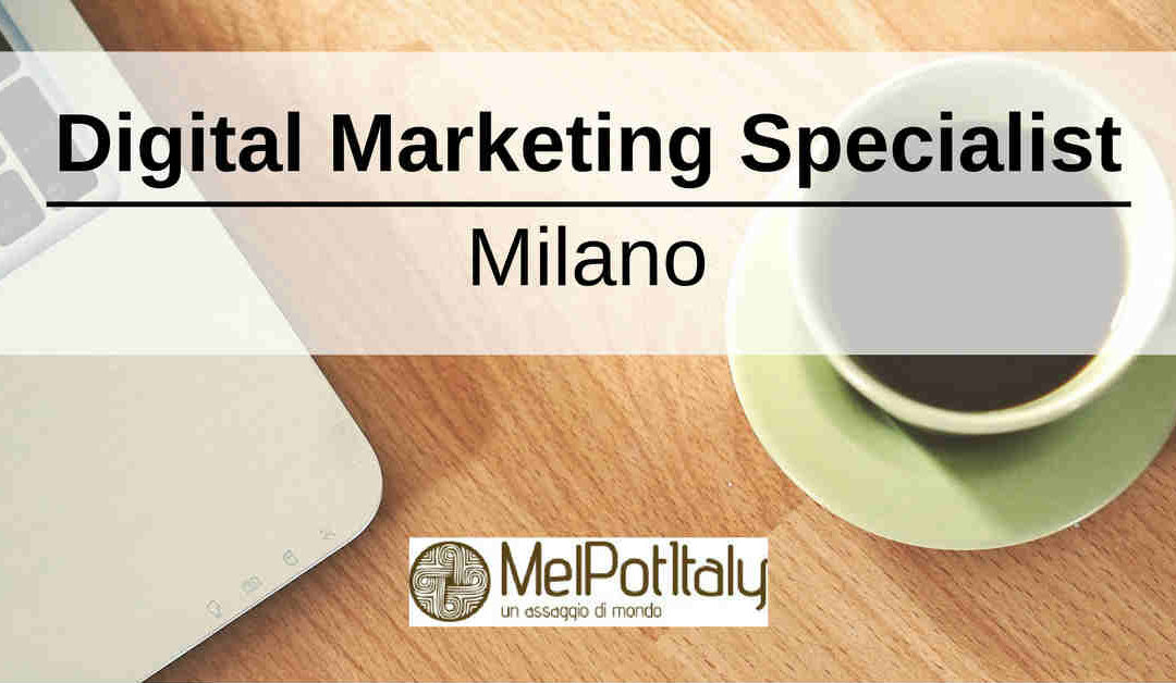 Digital Marketing Specialist – Milano – MelPot Italy