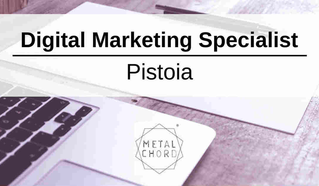 Digital Marketing Specialist – Pistoia – METAL CHORD