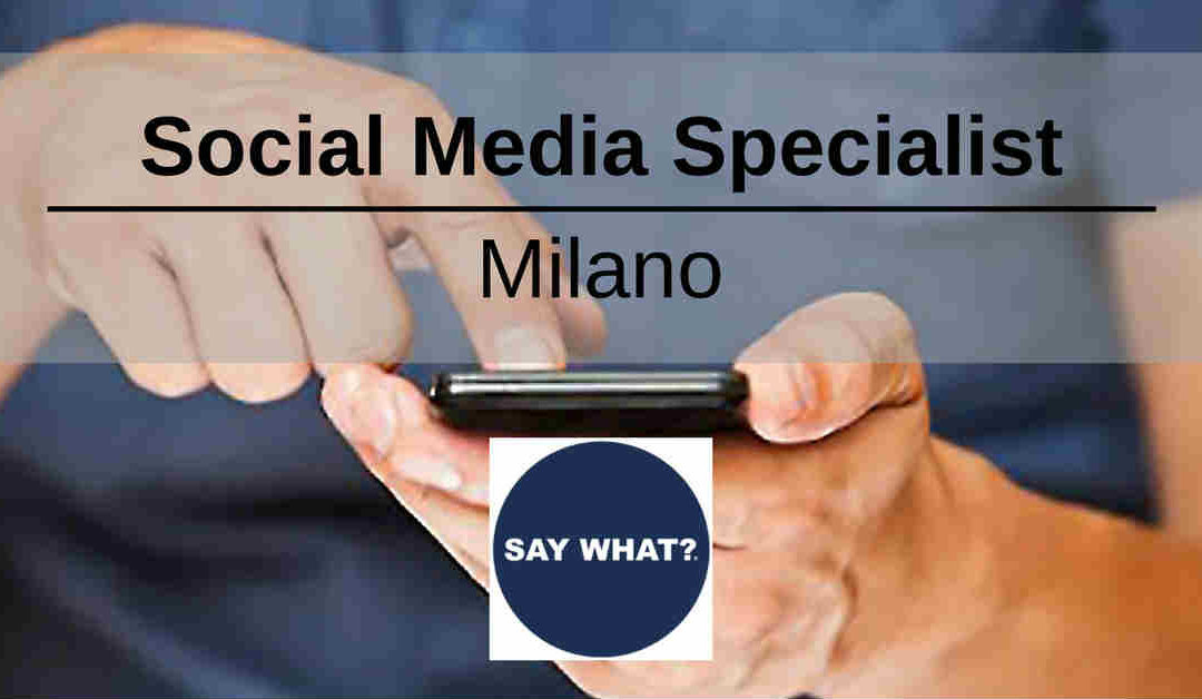 Social Media Specialist – Milano – SAY WHAT?