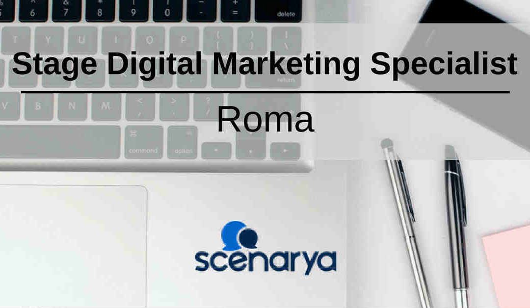 Stage Digital Marketing Specialist – Roma – Scenarya