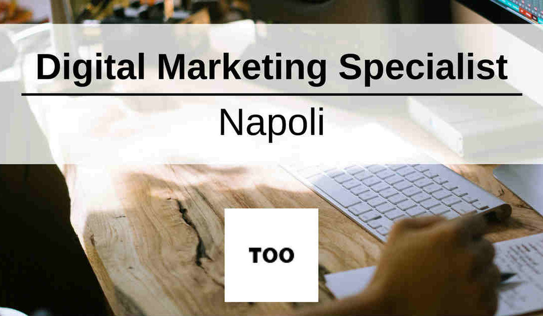Digital Marketing Specialist – Napoli – TOO