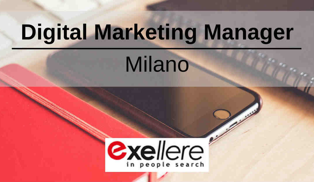 Digital Marketing Manager – Milano – Exellere