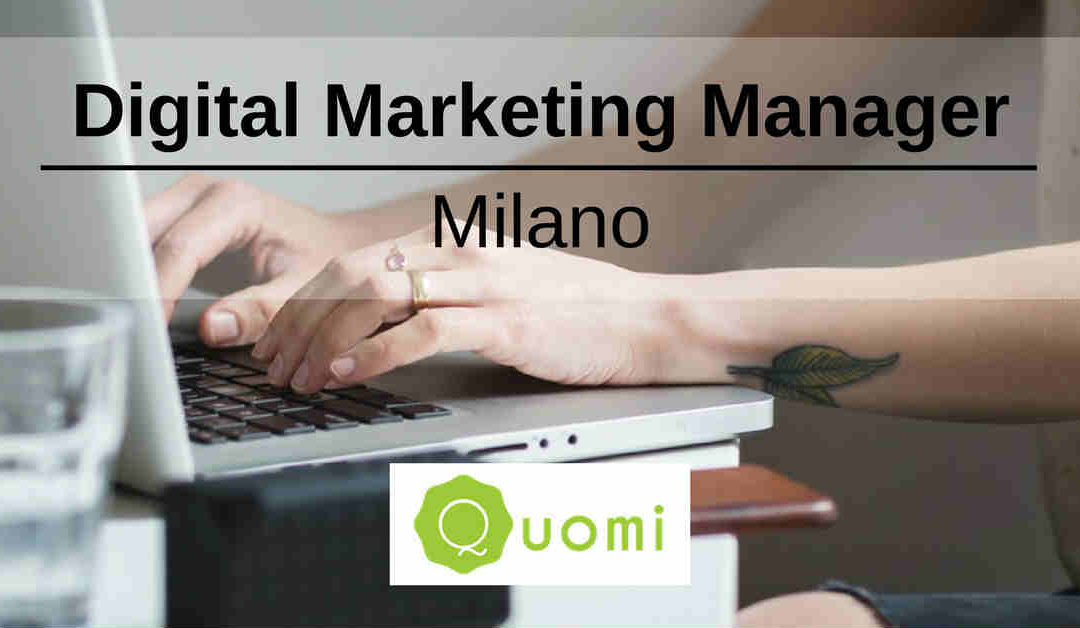 Digital Marketing Manager – Milano – Quomi