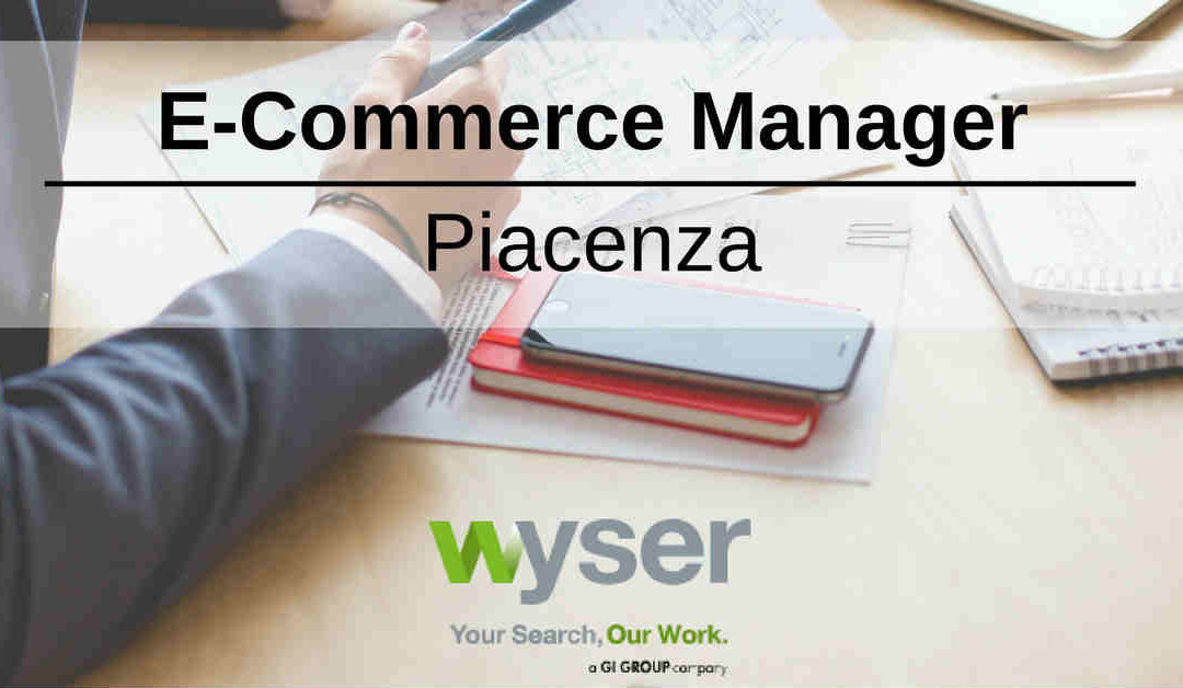 E-Commerce Manager – Piacenza – Wyser