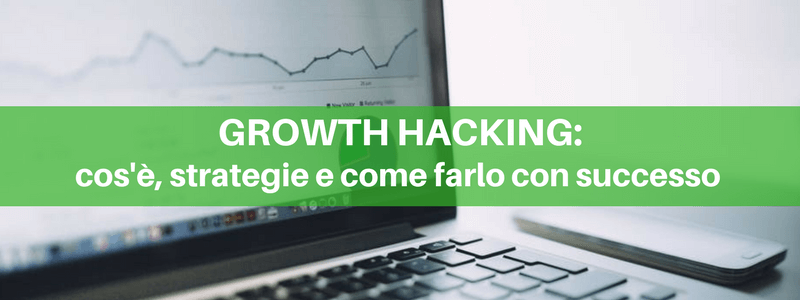 Growth Hacking: cos'è, strategie e casi di successo