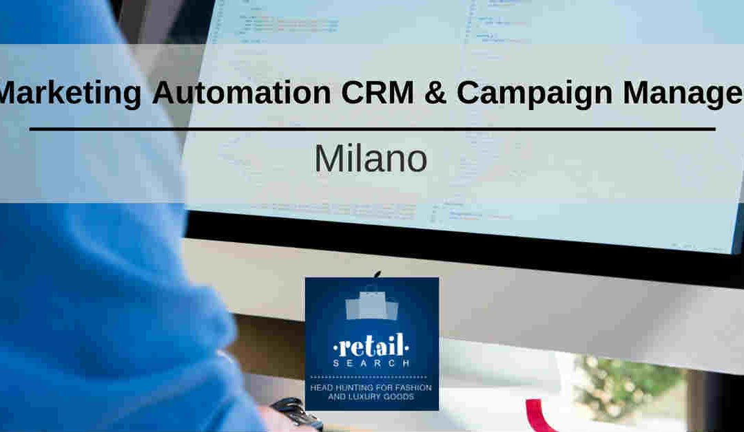 Marketing Automation CRM & Campaign Manager – Milano – RETAIL SEARCH