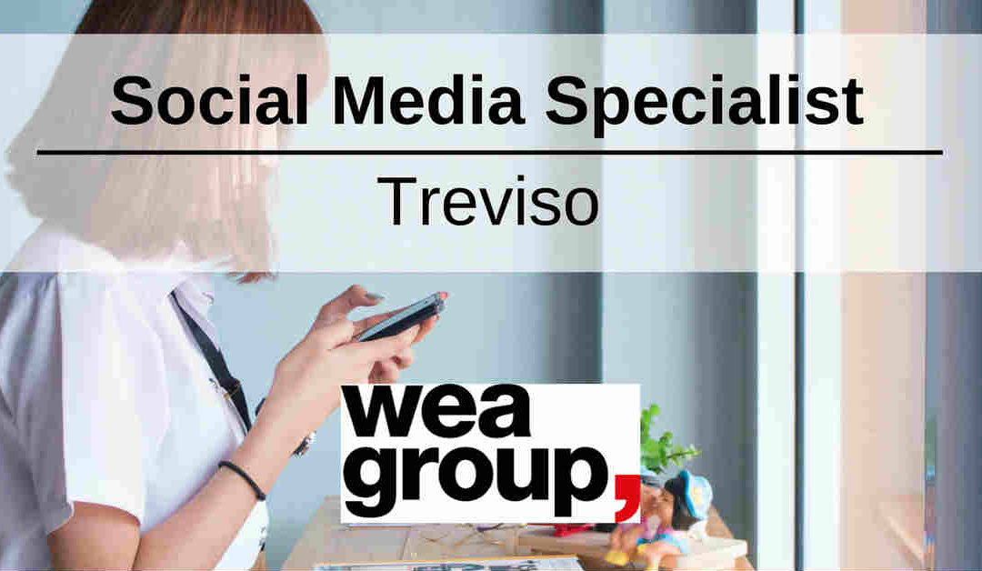 Social Media Specialist – Treviso – Weagroup