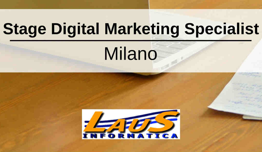 Stage Digital Marketing Specialist – Milano – Laus Informatica