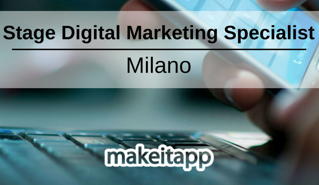 Stage Digital Marketing Specialist – Milano – Makeitapp
