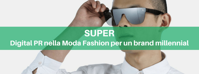 Super: Digital PR nella Moda Fashion per un brand millennial