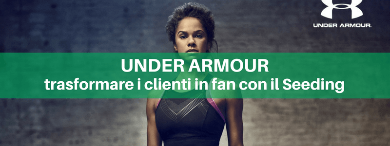 Under Armour: trasformare i clienti in fan con il Seeding [intervista]