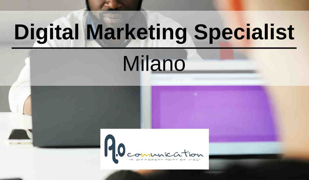 Digital Marketing Specialist – Milano – A.O Comunication