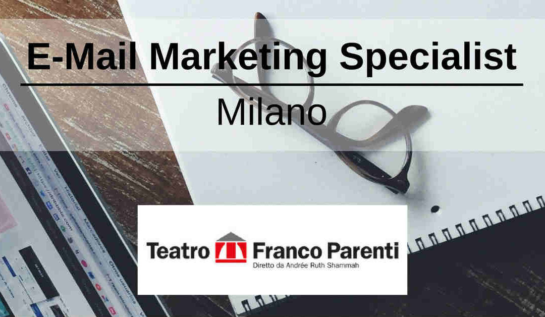 E-Mail Marketing Specialist – Milano – Teatro Franco Parenti