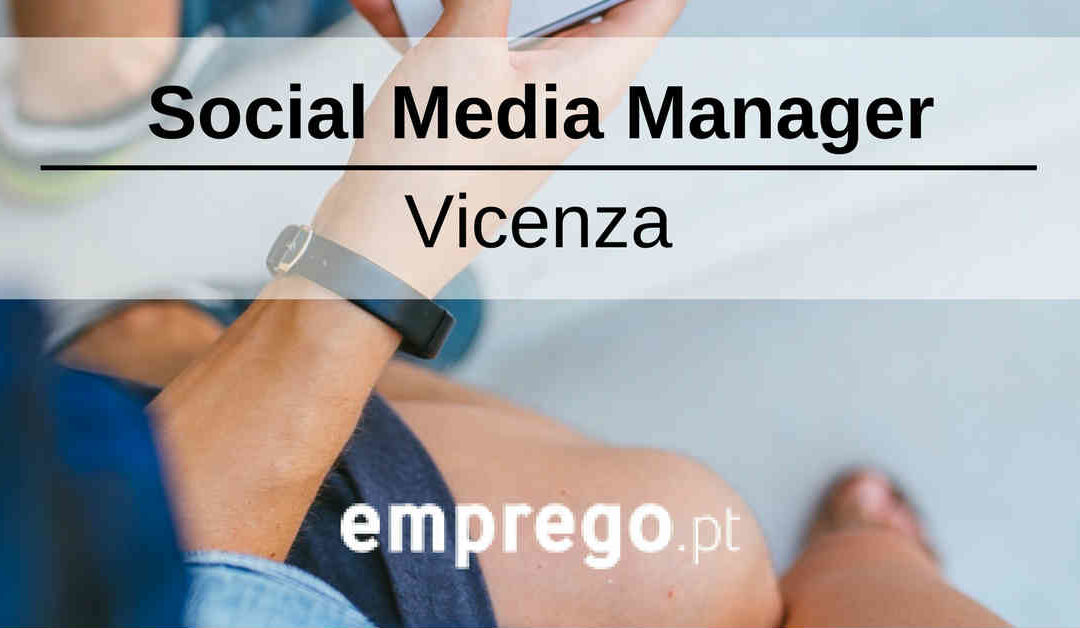 Social Media Manager – Vicenza – EMPREGO.pt