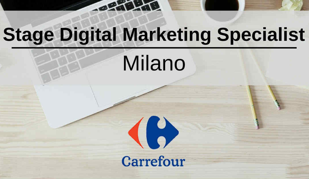 Stage Digital Marketing Specialist – Milano – Carrefour