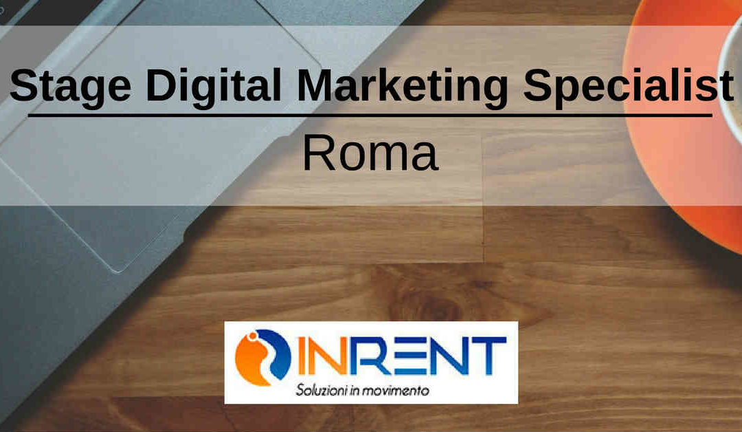 Stage Digital Marketing Specialist – Roma – Inrent