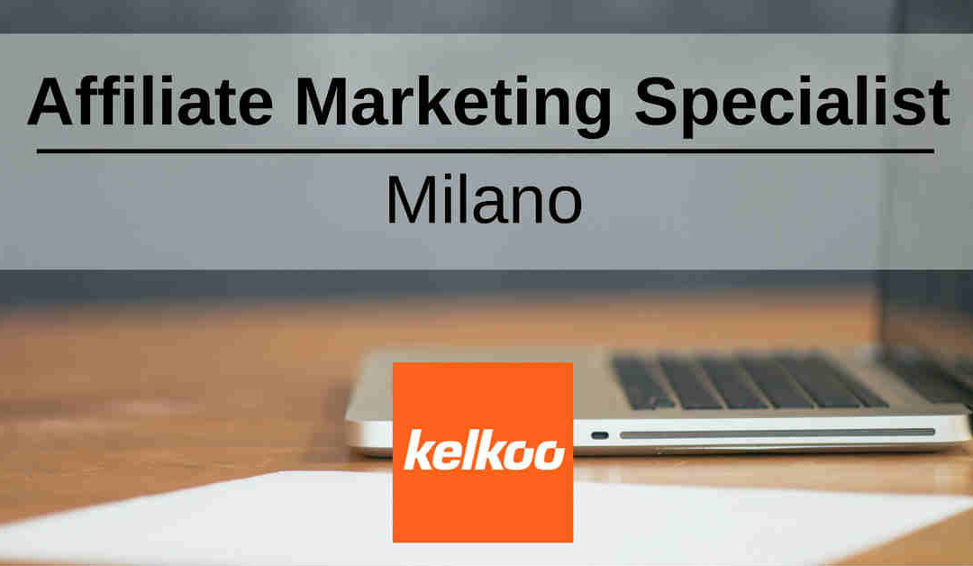 Affiliate Marketing Specialist – Milano – Kelkoo