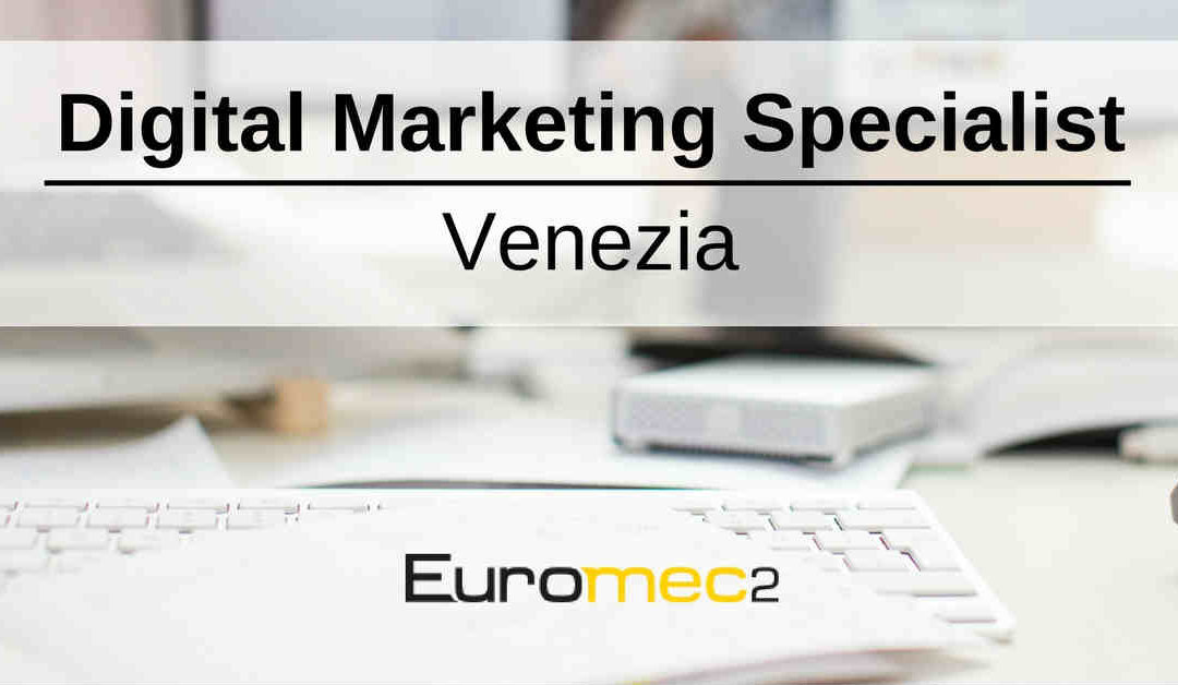 Digital Marketing Specialist – Venezia – Euromec2