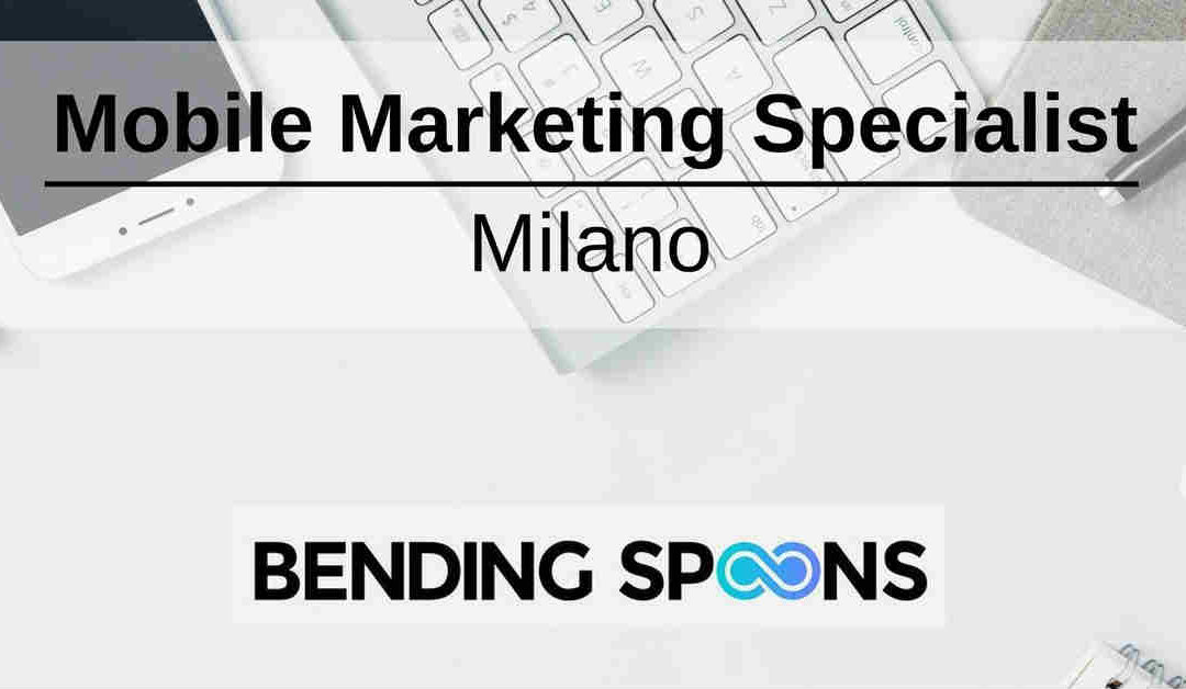 Mobile Marketing Specialist – Milano – Bending Spoons