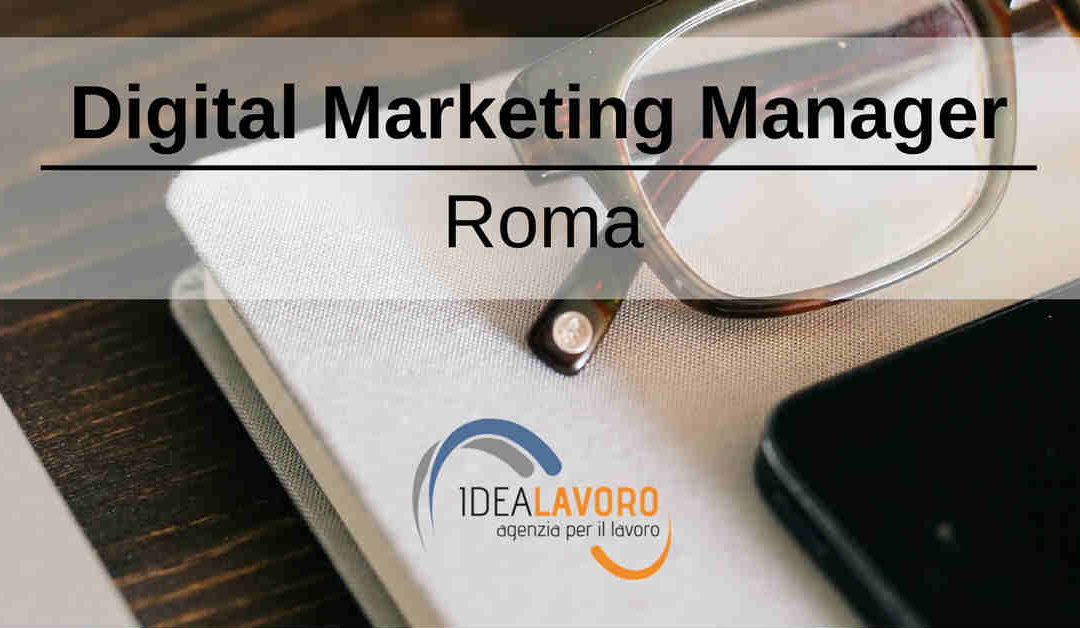 Digital Marketing Manager – Roma – Idea Lavoro
