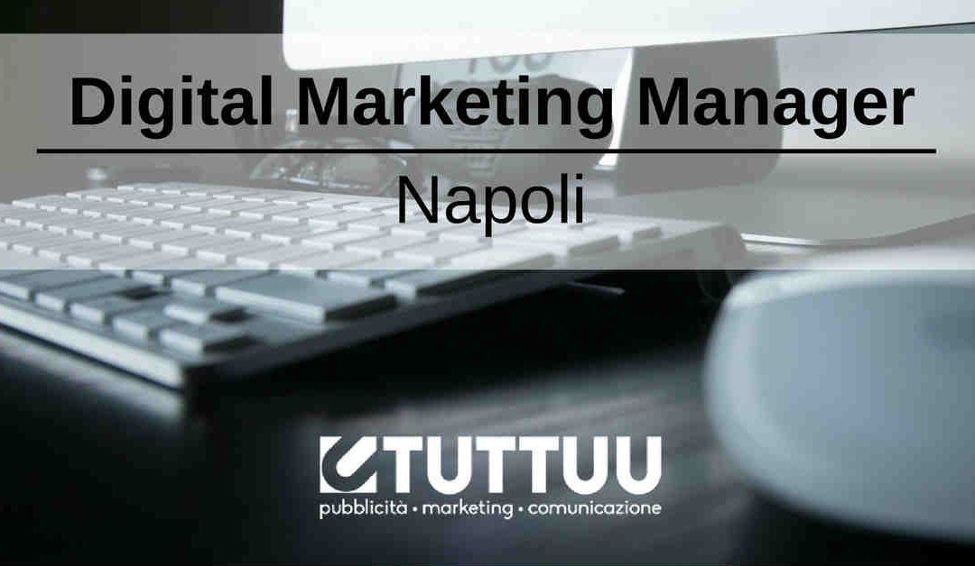 Digital Marketing Manager – Napoli – TUTTUU ADV