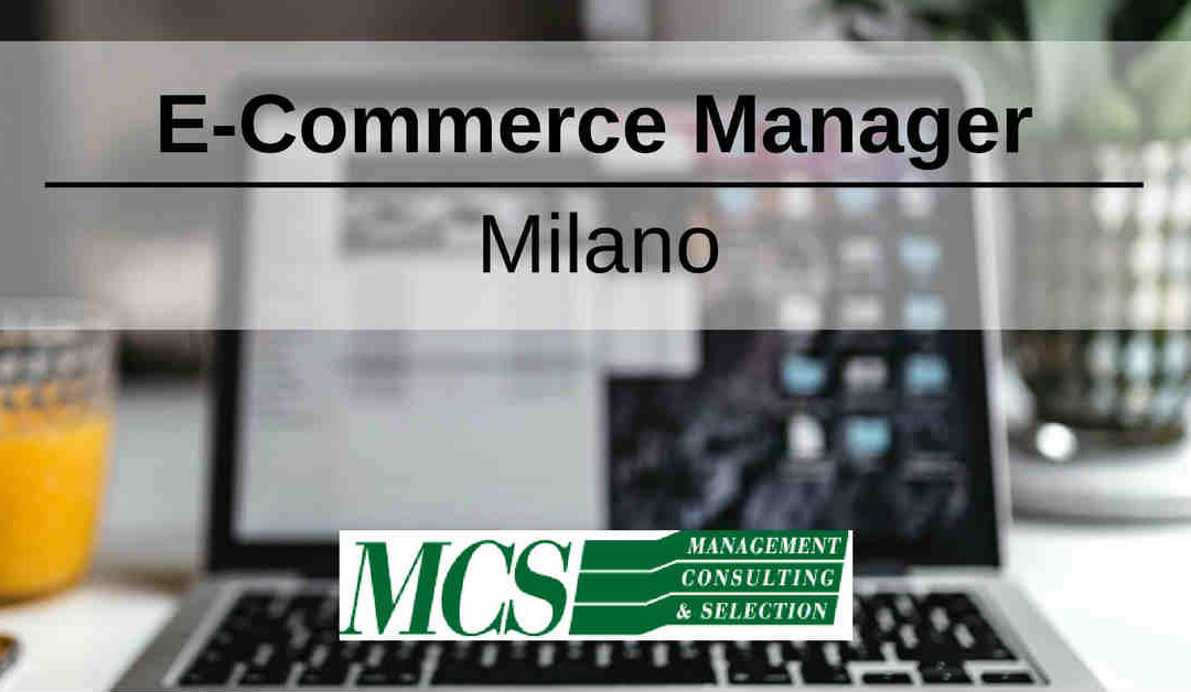 E-Commerce Manager – Milano – MCS Management Consulting & Selection