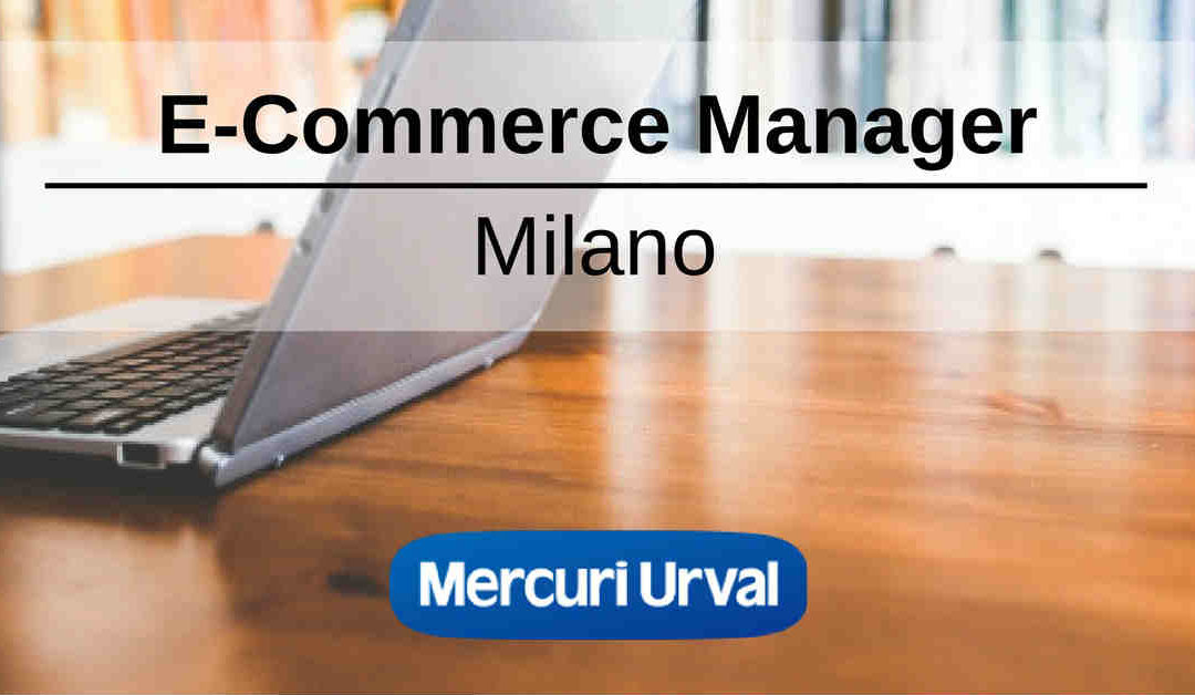 E-Commerce Manager – Milano – Mercuri Urval