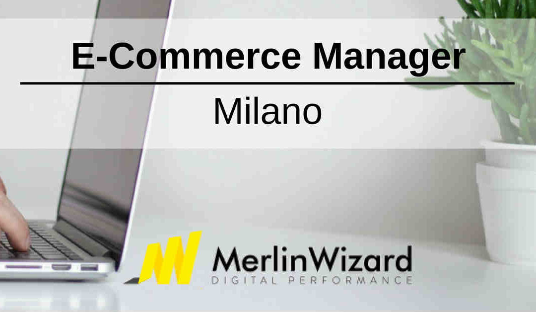 E-Commerce Manager – Milano – Merlin Wizard