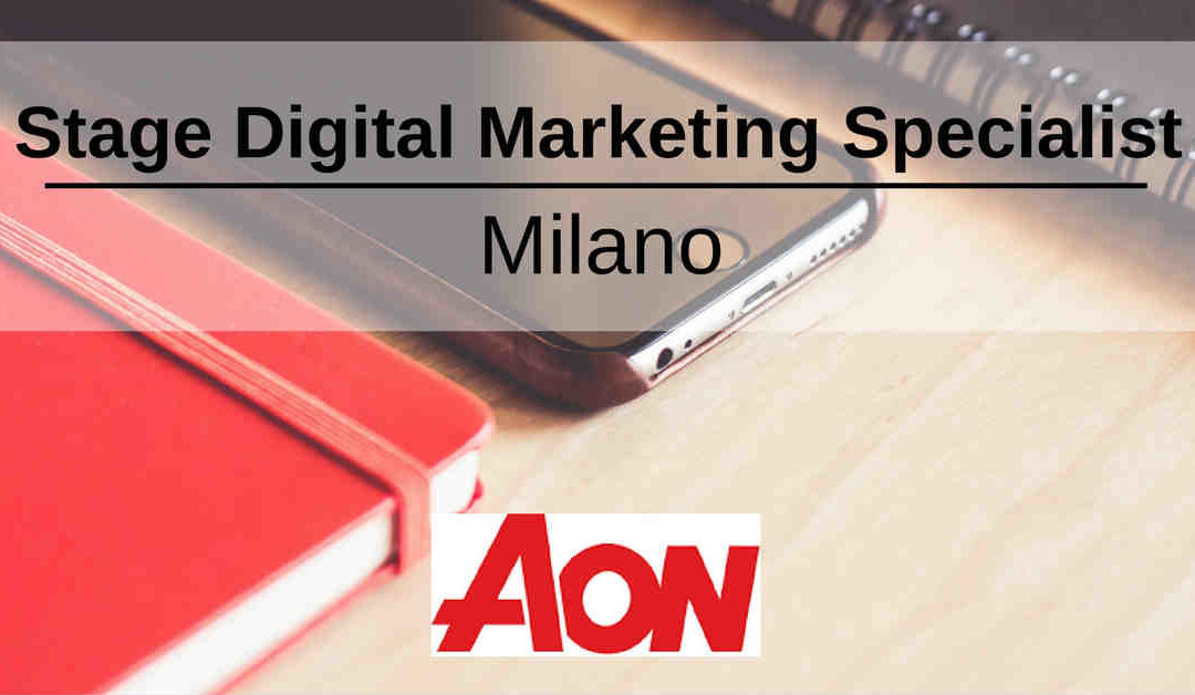 Stage Digital Marketing Specialist – Milano – Aon