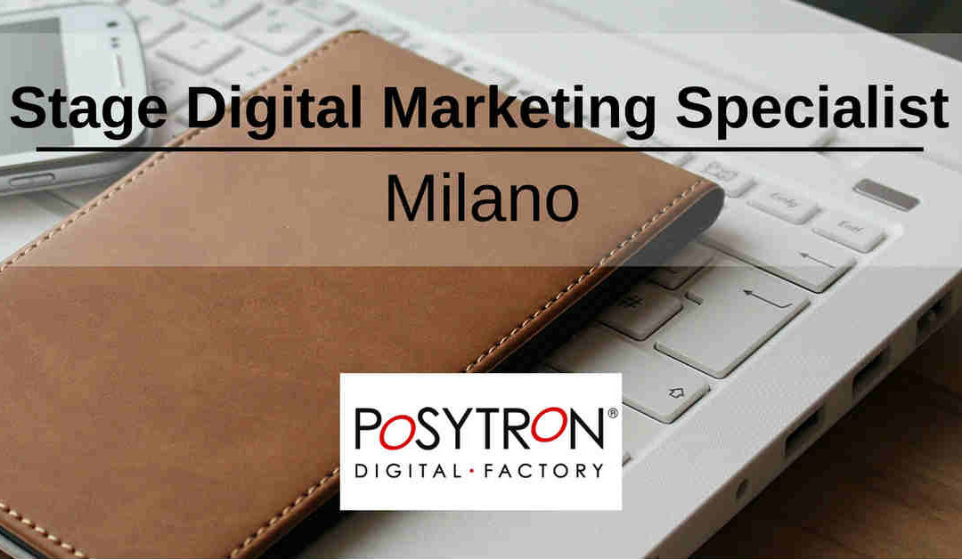 Stage Digital Marketing Specialist – Milano – Posytron Engineering