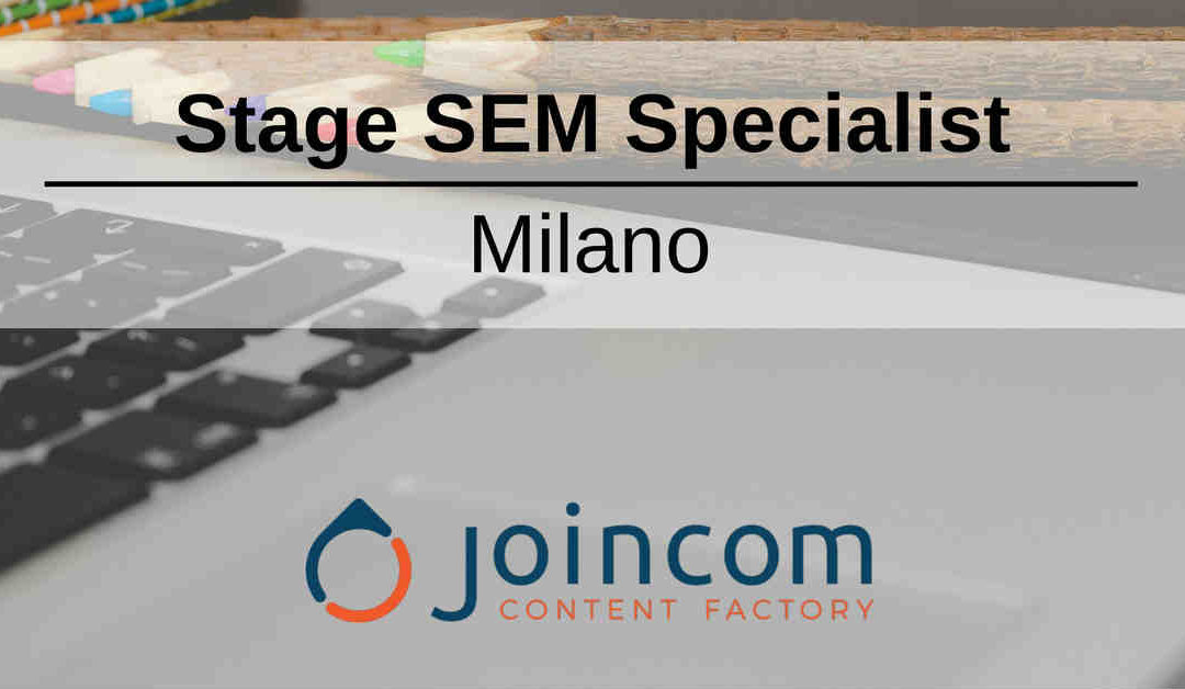 Stage SEM Specialist – Milano – Joincom