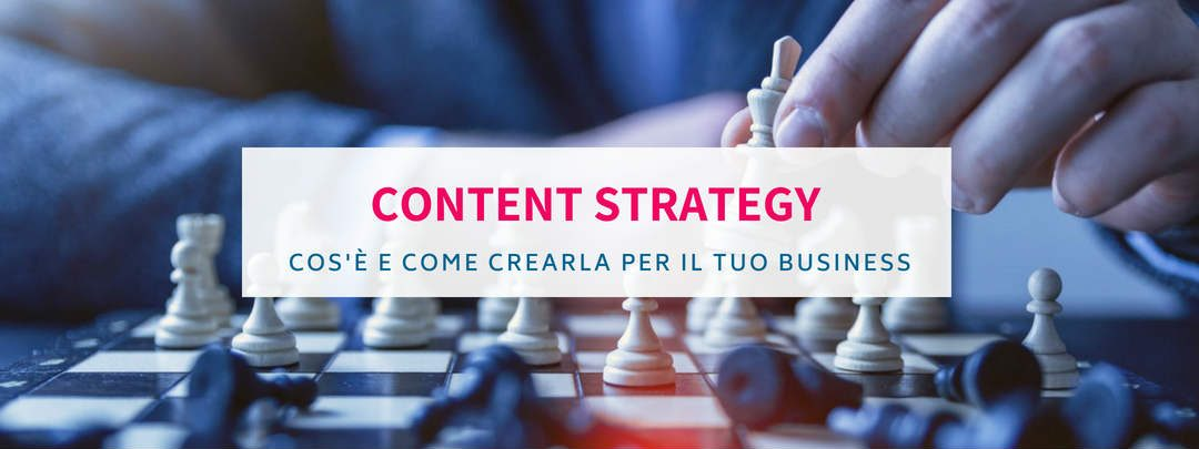 Content strategy: cos'è e come crearla per il tuo business