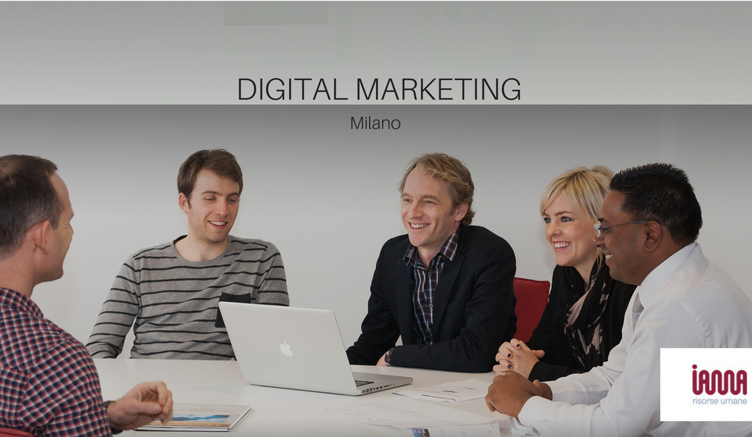 Digital Marketing Specialist – Milano – Iama Risorse Umane