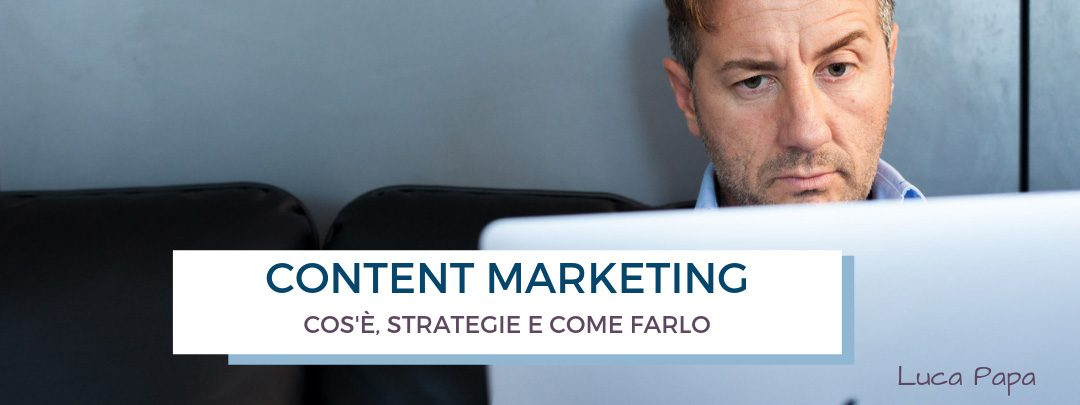 Content Marketing: cosâ??è, strategia e perché farlo