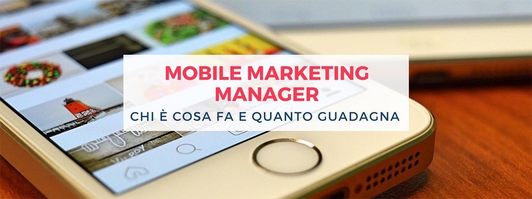 Mobile Marketing Manager: chi è, cosa fa e quanto guadagna