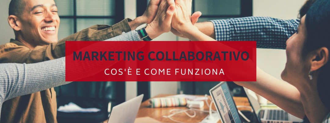 Marketing collaborativo: cos'è e come funziona