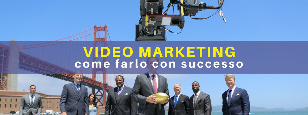 Come fare Video Marketing con successo