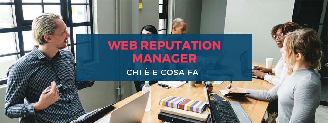Web Reputation Manager: chi è, cosa fa e quanto guadagna [intervista]