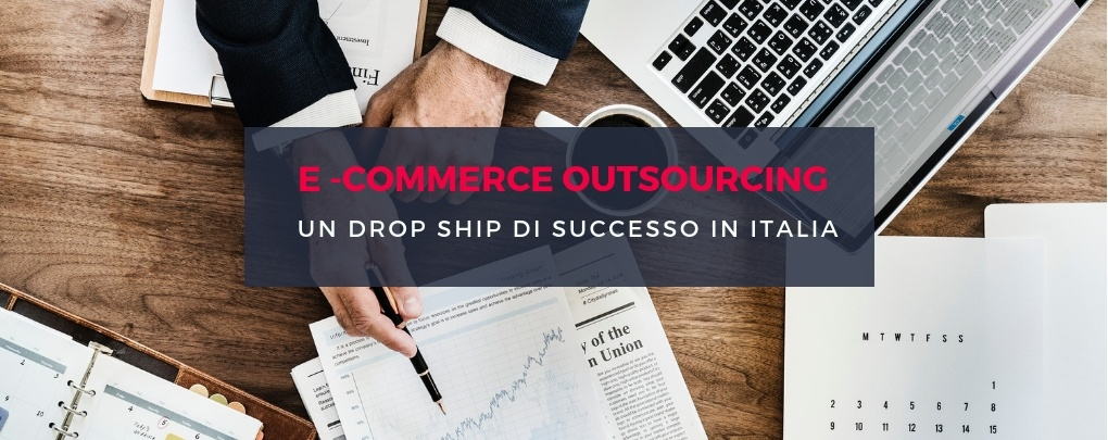 Ecommerce outsourcing: un Drop Ship di successo in Italia